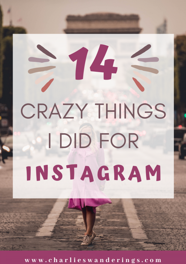 The 14 Crazy Things I did to get an Instagram Photo